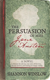 The Persuasion of Miss Jane Austen, by Shannon Winslow (2014)
